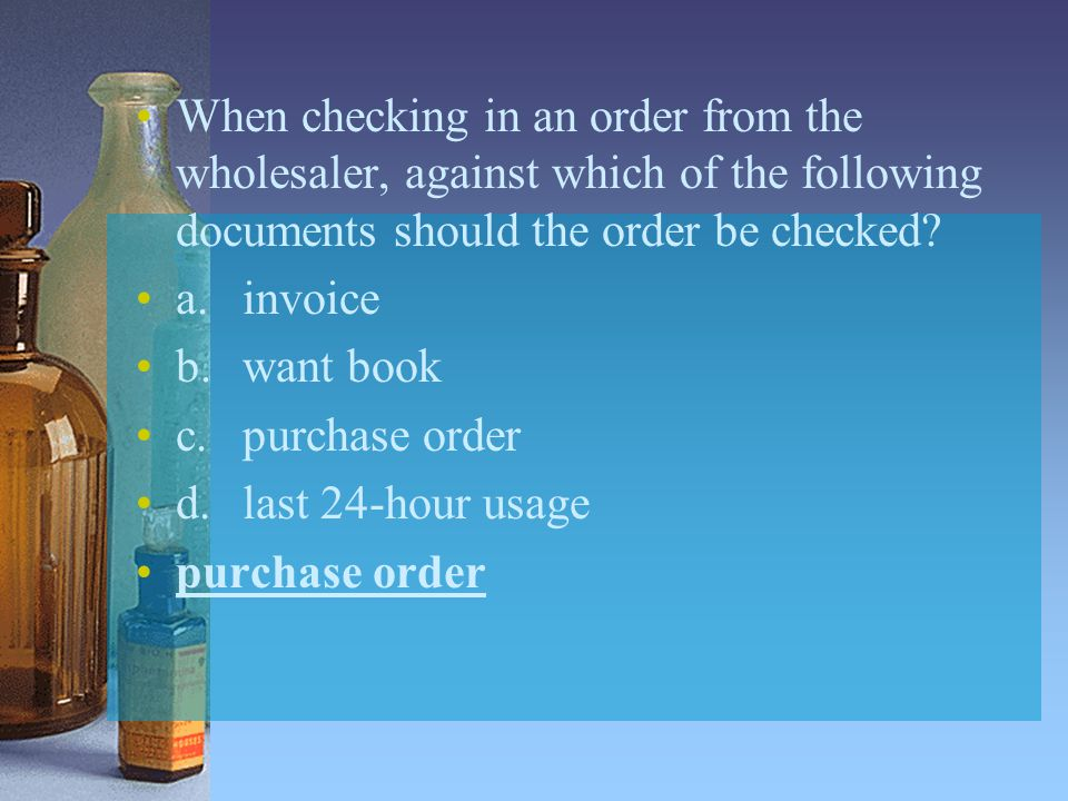 When checking in an order from the wholesaler, against which of the following documents should the order be checked