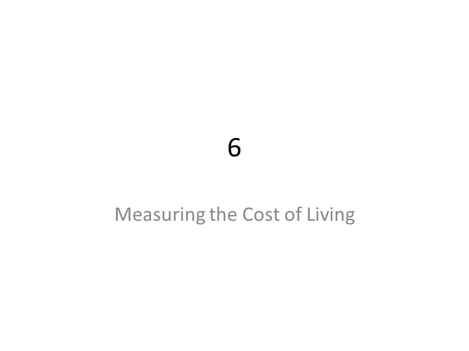 measuring the cost of living The role of prices in measuring the poor's living standards christian broda advances on price measurement in the recent decade back to the 1970s true rise in the cost of living for two main reasons: 1.
