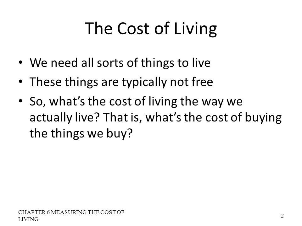 The Cost of Living We need all sorts of things to live