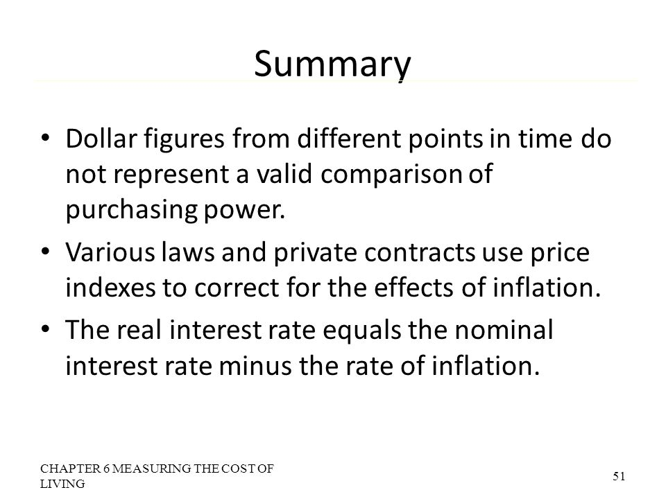 Summary Dollar figures from different points in time do not represent a valid comparison of purchasing power.