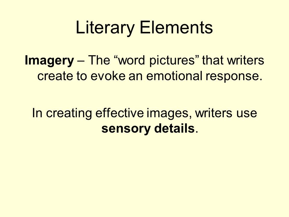 In creating effective images, writers use sensory details.