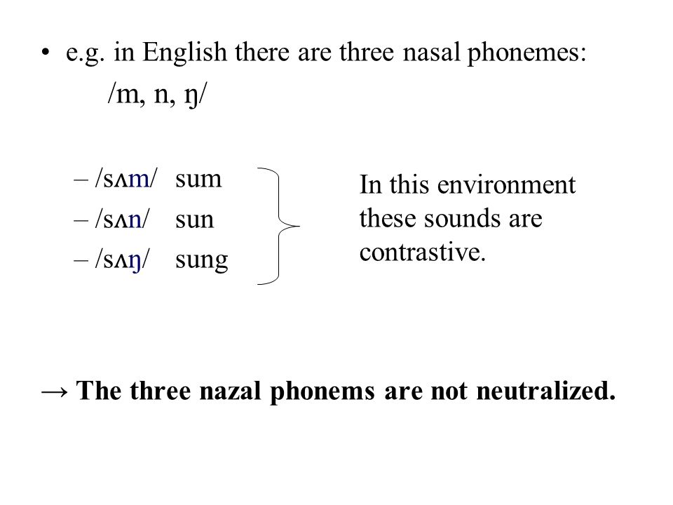 /m, n, ŋ/ e.g. in English there are three nasal phonemes: /sʌm/ sum