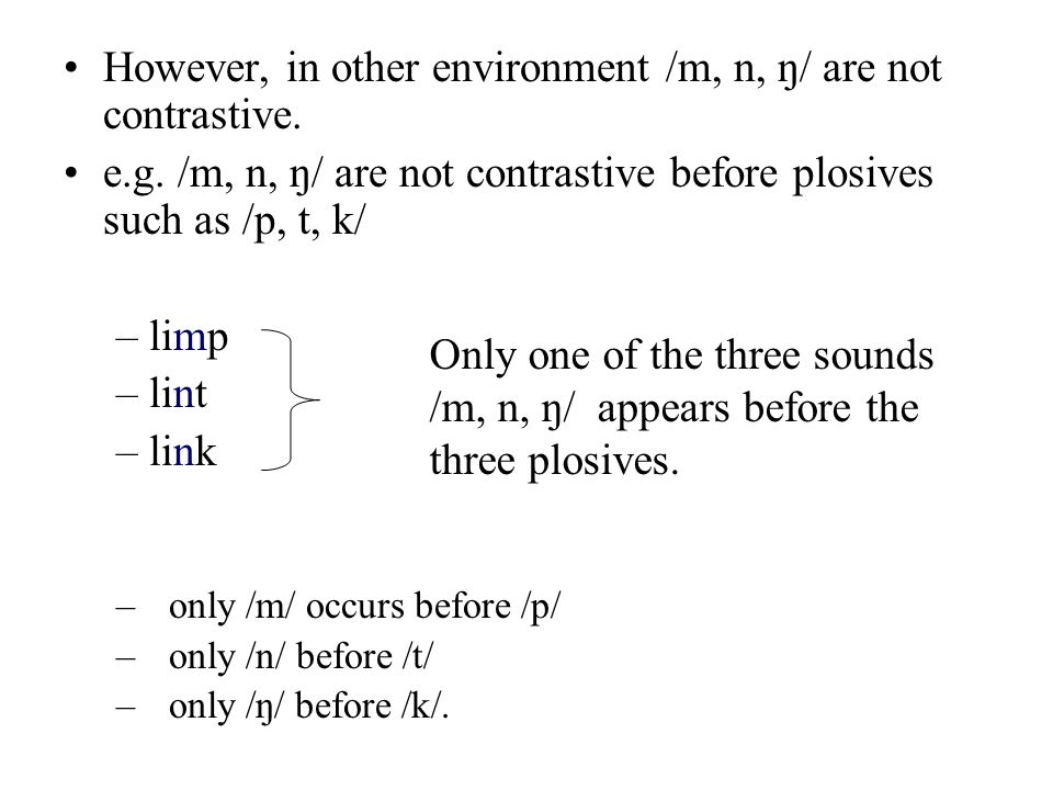 However, in other environment /m, n, ŋ/ are not contrastive.