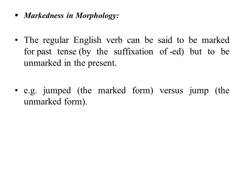 e.g. jumped (the marked form) versus jump (the unmarked form).