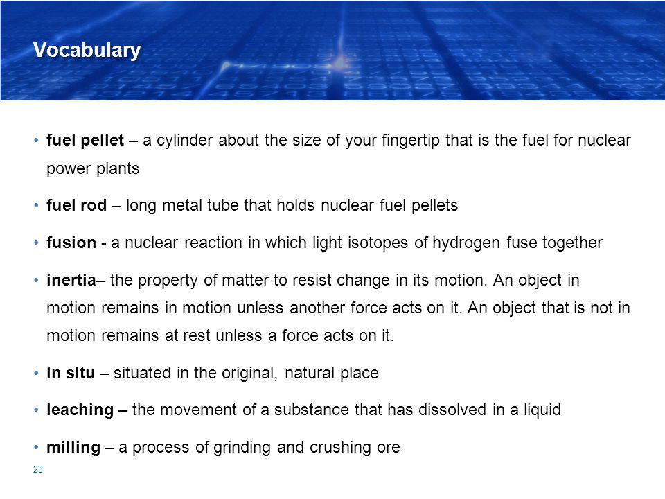 Vocabulary fuel pellet – a cylinder about the size of your fingertip that is the fuel for nuclear power plants.