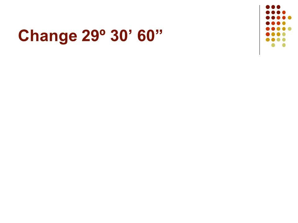 Change 29º 30' 60