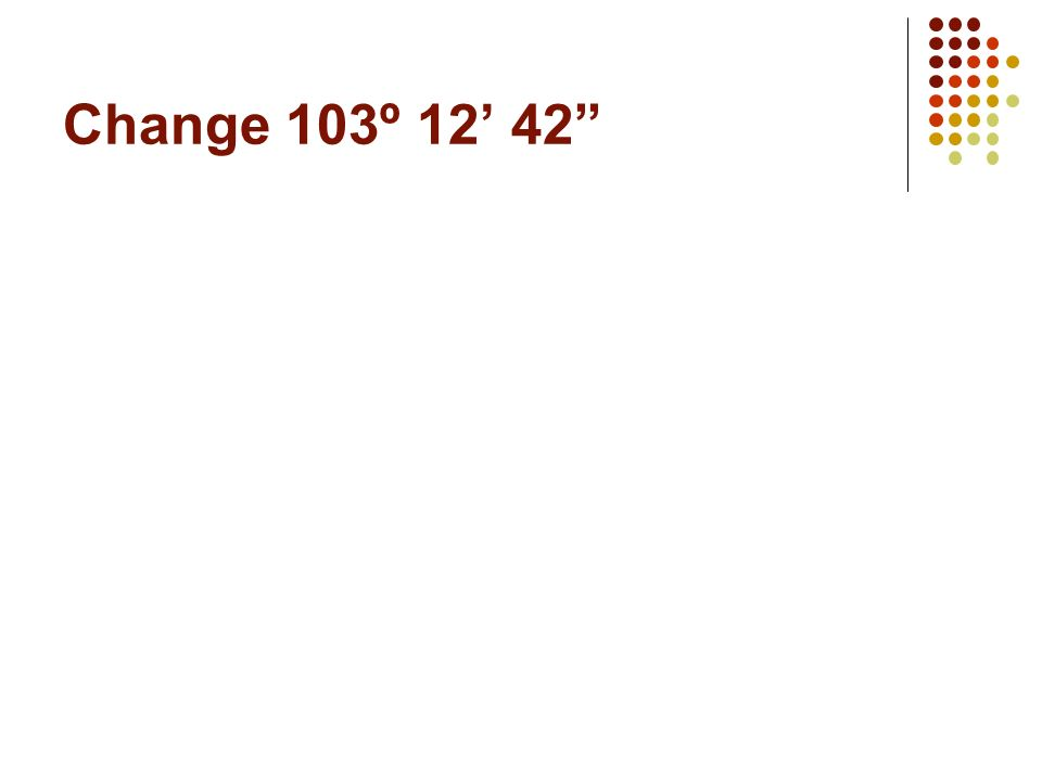 Change 103º 12' 42