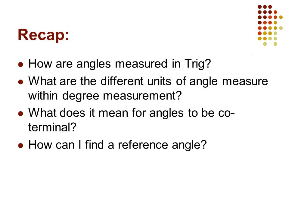 Recap: How are angles measured in Trig