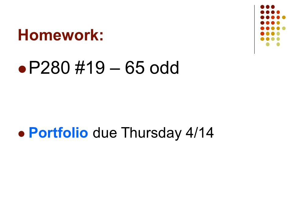 Homework: P280 #19 – 65 odd Portfolio due Thursday 4/14