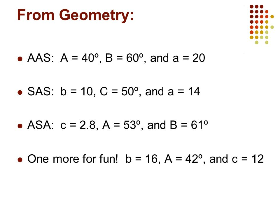 From Geometry: AAS: A = 40º, B = 60º, and a = 20
