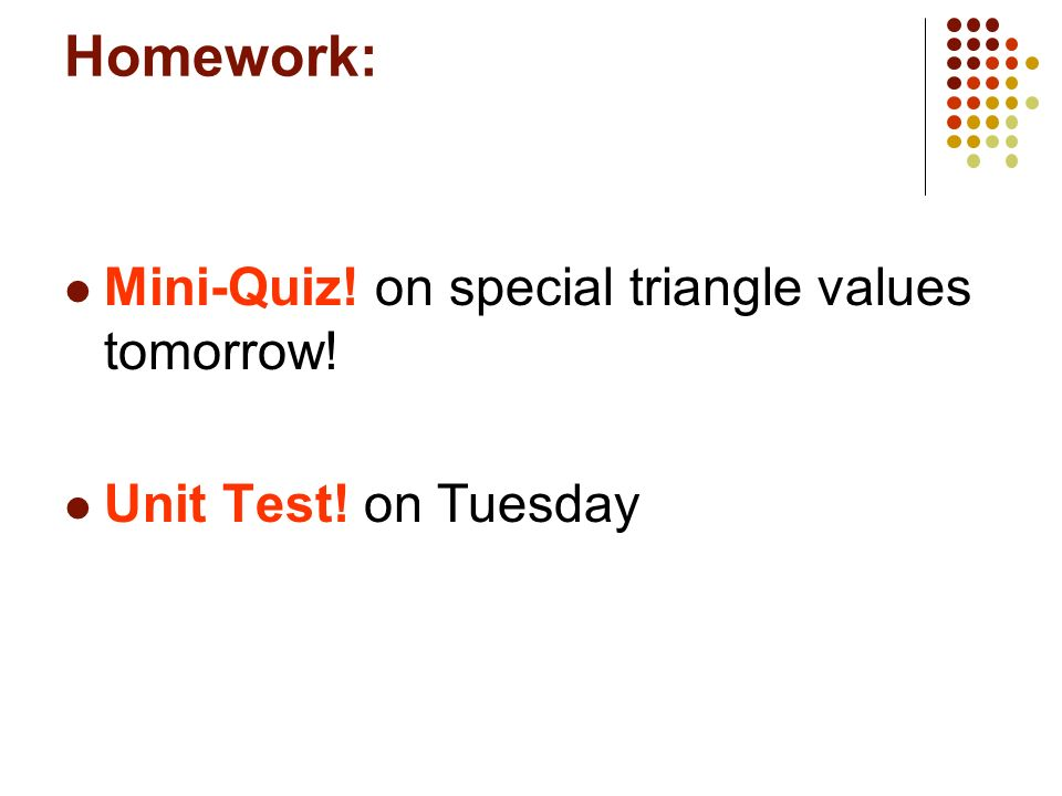 Homework: Mini-Quiz! on special triangle values tomorrow!