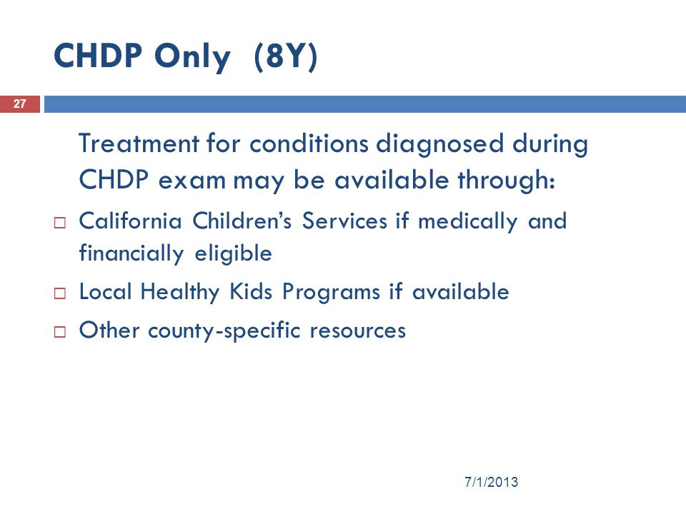 CHDP Only (8Y) Treatment for conditions diagnosed during CHDP exam may be available through: