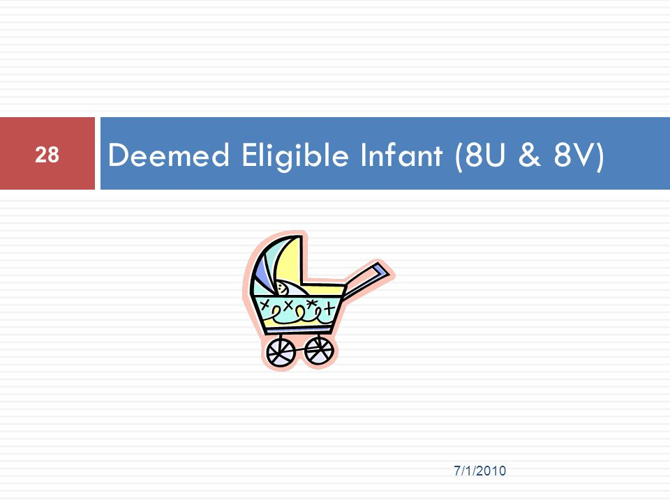 Deemed Eligible Infant (8U & 8V)