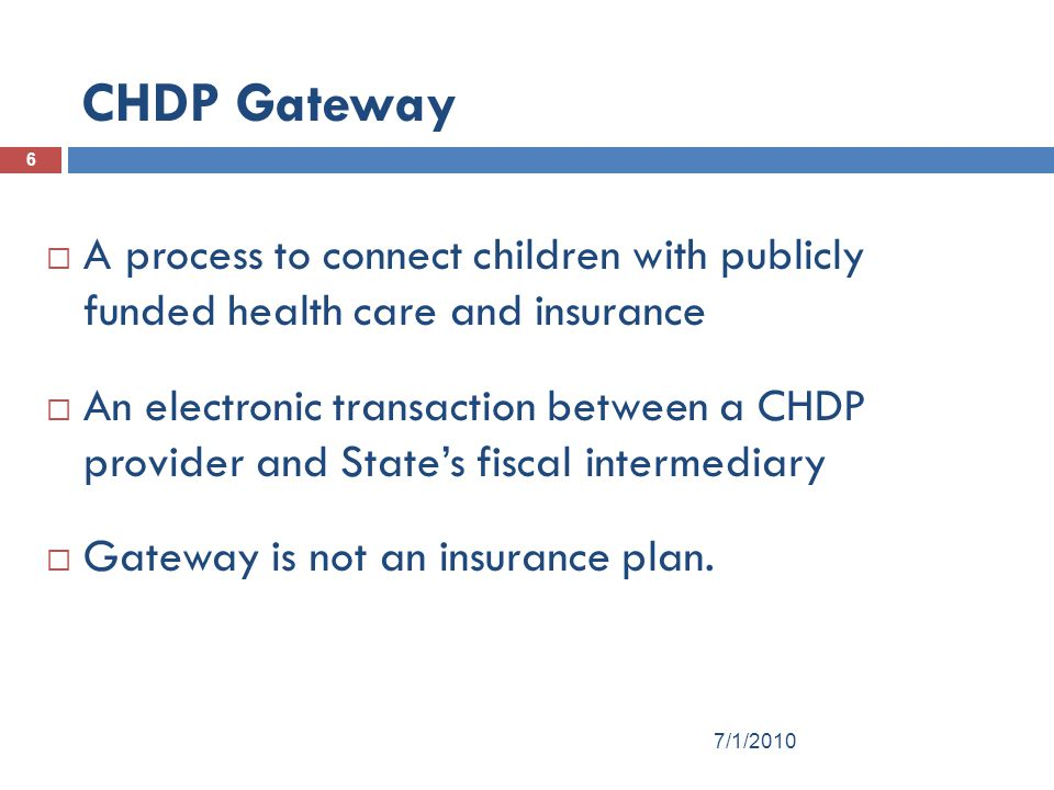 CHDP Gateway A process to connect children with publicly funded health care and insurance.