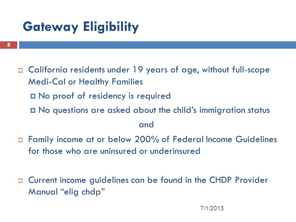Gateway Eligibility California residents under 19 years of age, without full-scope Medi-Cal or Healthy Families.