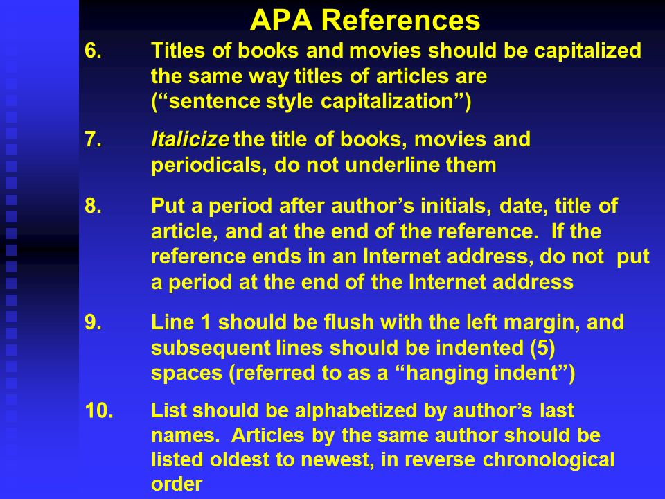 APA References 6. Titles of books and movies should be capitalized the same way titles of articles are ( sentence style capitalization )