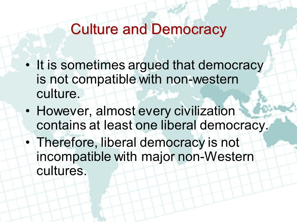 Culture and Democracy It is sometimes argued that democracy is not compatible with non-western culture.