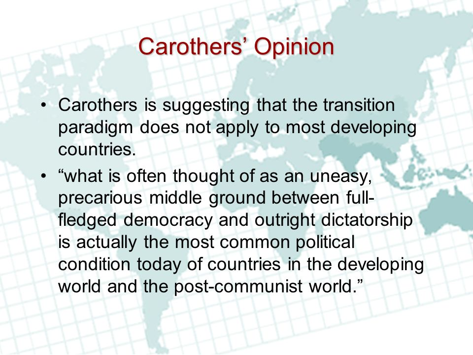 Carothers' Opinion Carothers is suggesting that the transition paradigm does not apply to most developing countries.