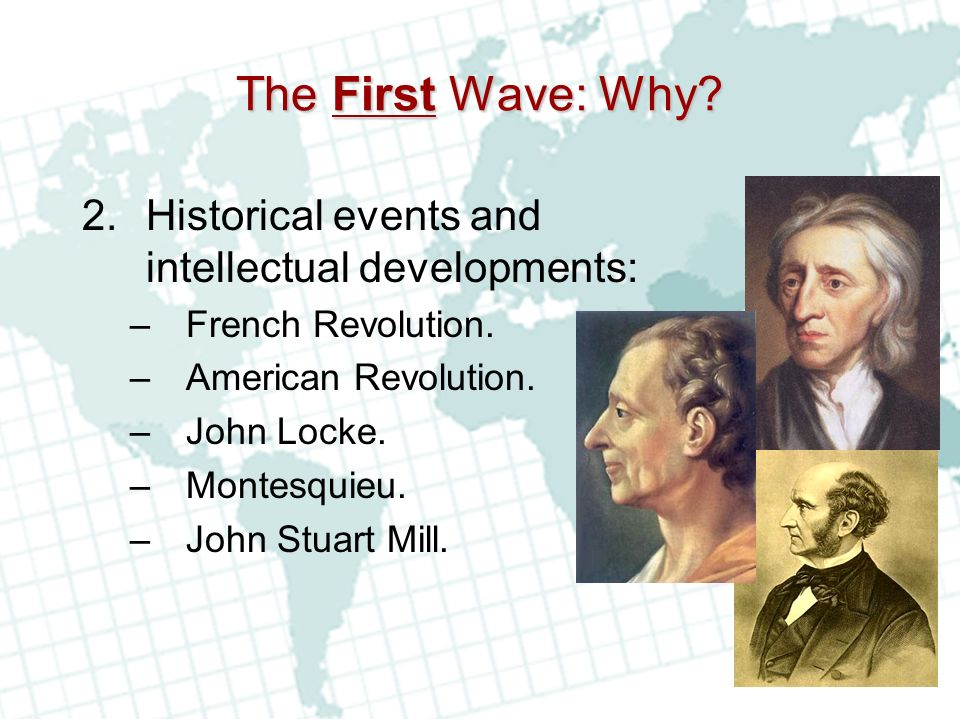 The First Wave: Why Historical events and intellectual developments:
