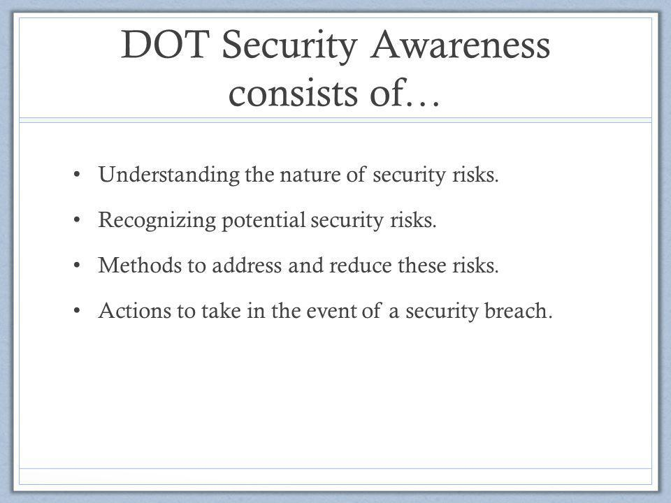 DOT Security Awareness consists of…