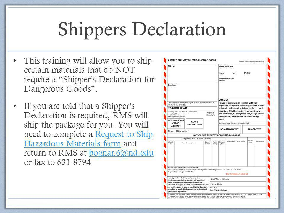 Shippers Declaration This training will allow you to ship certain materials that do NOT require a Shipper's Declaration for Dangerous Goods .