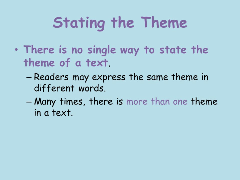 Stating the Theme There is no single way to state the theme of a text.
