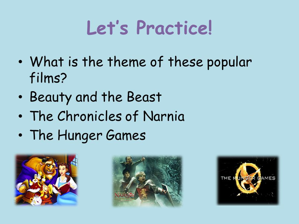 Let's Practice! What is the theme of these popular films