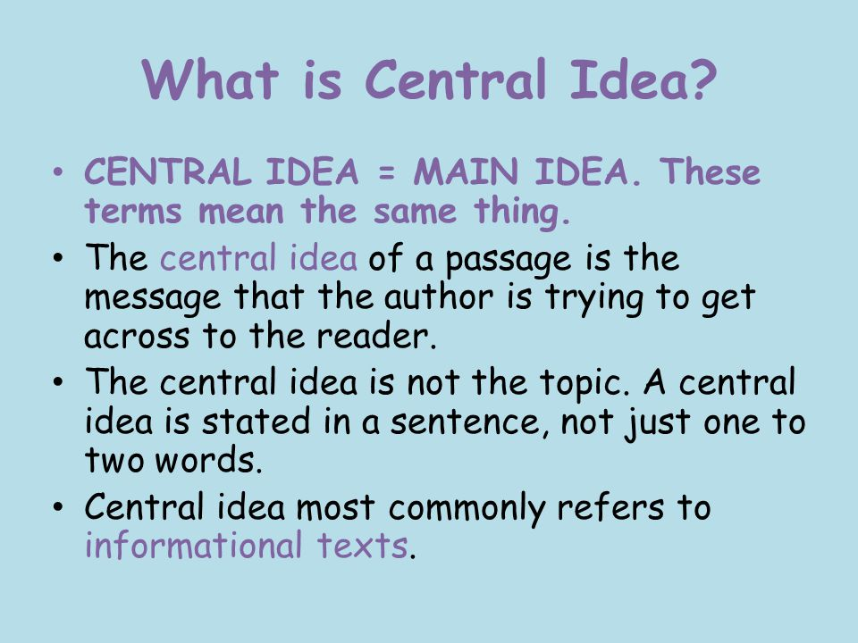 What is Central Idea CENTRAL IDEA = MAIN IDEA. These terms mean the same thing.