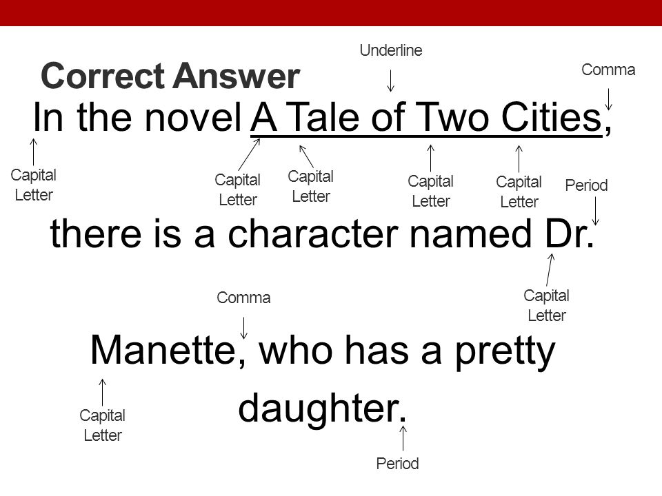 Underline Correct Answer. Comma. In the novel A Tale of Two Cities, there is a character named Dr. Manette, who has a pretty daughter.