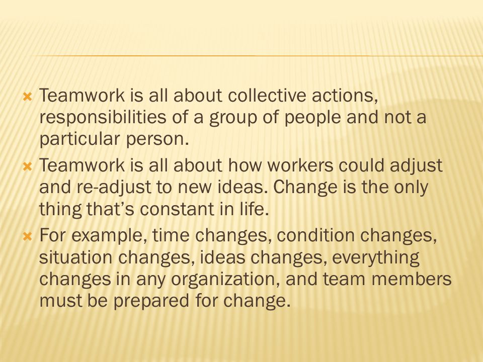Teamwork is all about collective actions, responsibilities of a group of people and not a particular person.