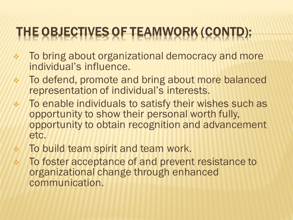 The Objectives Of Teamwork (contd):