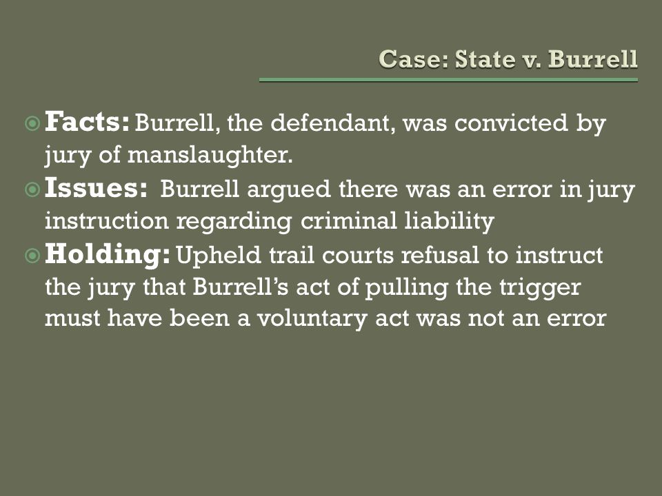 Facts: Burrell, the defendant, was convicted by jury of manslaughter.