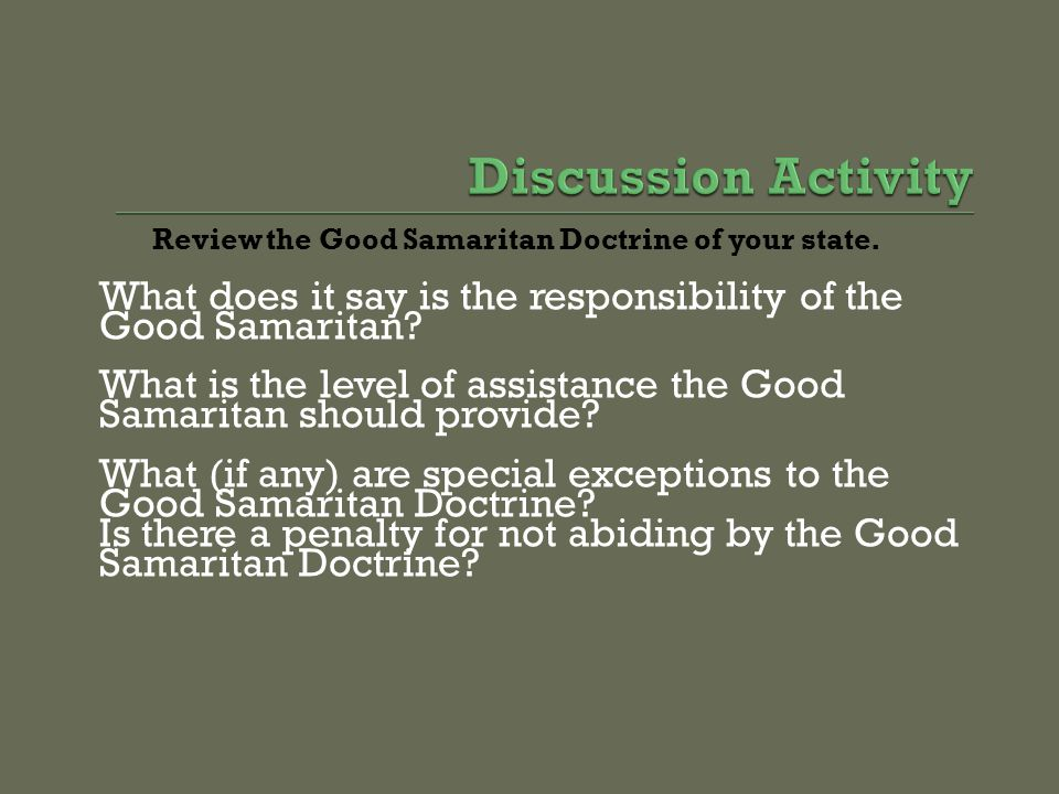 Discussion Activity Review the Good Samaritan Doctrine of your state. What does it say is the responsibility of the Good Samaritan