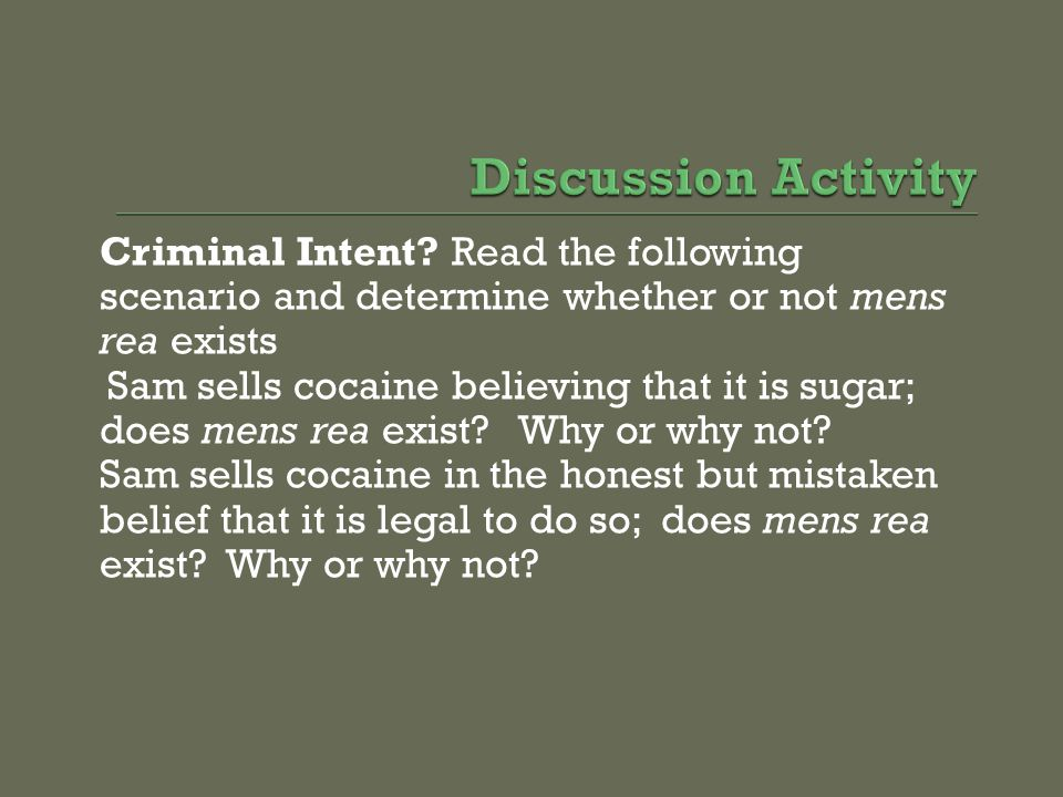 Discussion Activity Criminal Intent Read the following scenario and determine whether or not mens rea exists.