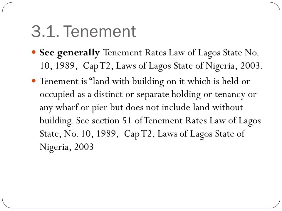3.1. Tenement See generally Tenement Rates Law of Lagos State No. 10, 1989, Cap T2, Laws of Lagos State of Nigeria,