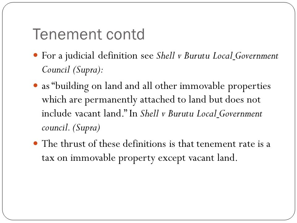 Tenement contd For a judicial definition see Shell v Burutu Local Government Council (Supra):