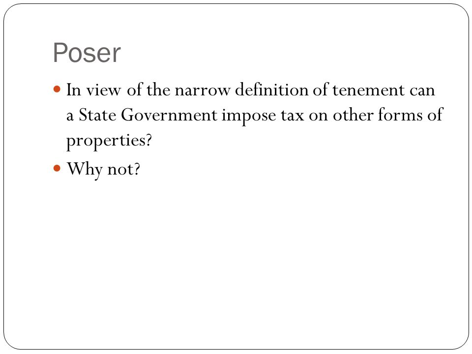 Poser In view of the narrow definition of tenement can a State Government impose tax on other forms of properties