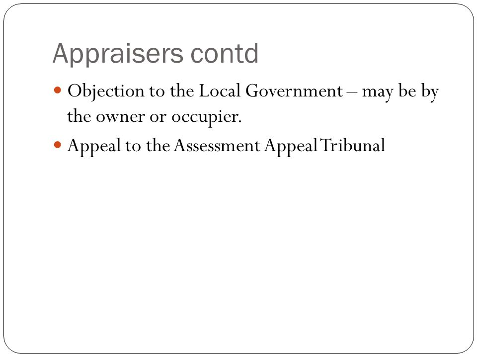 Appraisers contd Objection to the Local Government – may be by the owner or occupier.