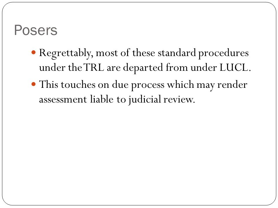 Posers Regrettably, most of these standard procedures under the TRL are departed from under LUCL.