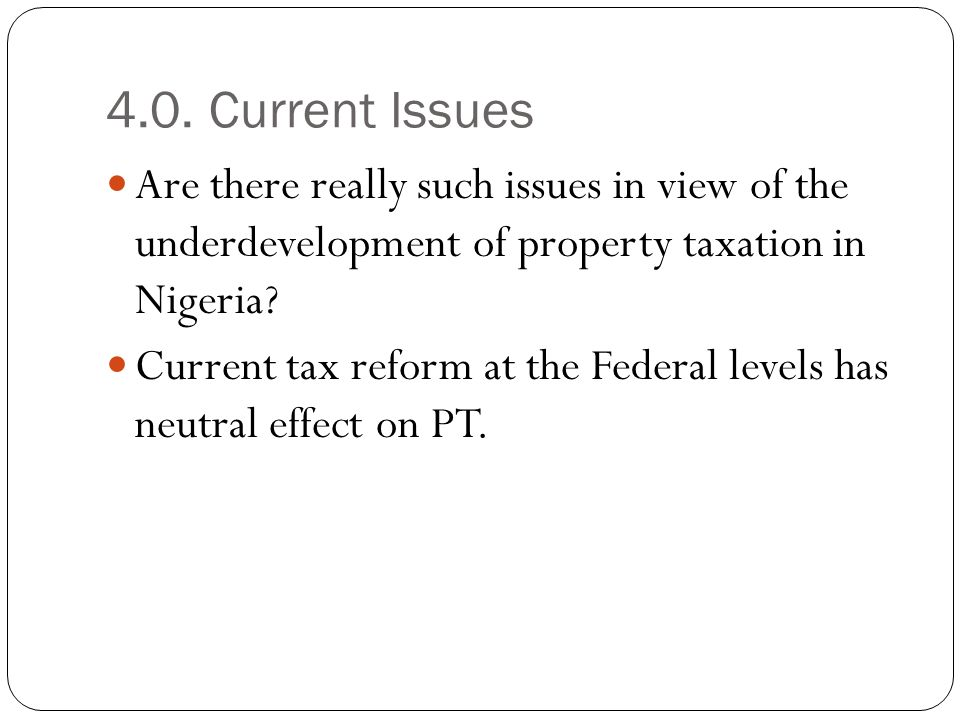 4.0. Current Issues Are there really such issues in view of the underdevelopment of property taxation in Nigeria