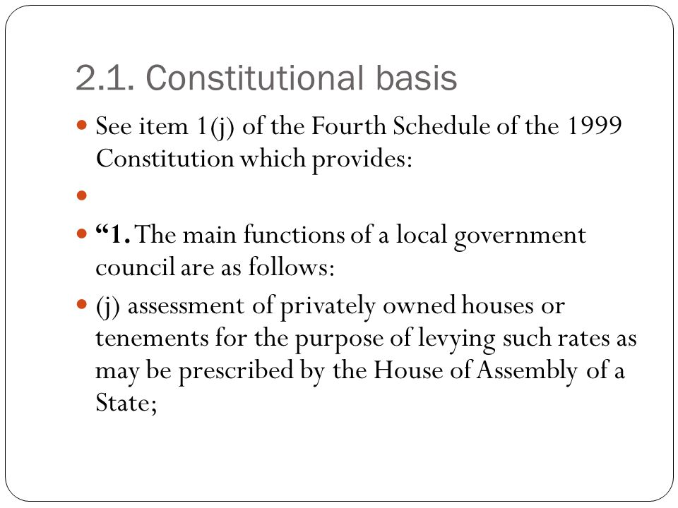 2.1. Constitutional basis See item 1(j) of the Fourth Schedule of the 1999 Constitution which provides: