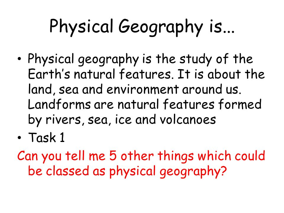 Physical Geography is...