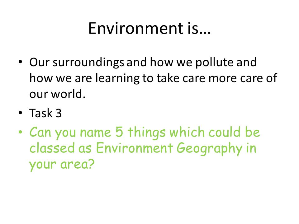 Environment is… Our surroundings and how we pollute and how we are learning to take care more care of our world.