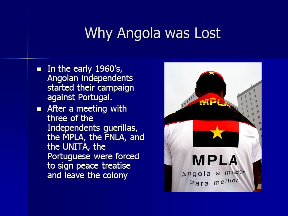 Why Angola was Lost In the early 1960's, Angolan independents started their campaign against Portugal.