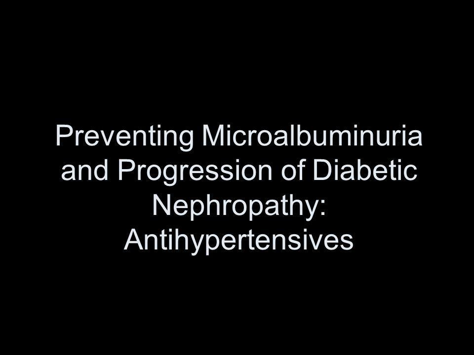 Preventing Microalbuminuria and Progression of Diabetic Nephropathy: Antihypertensives