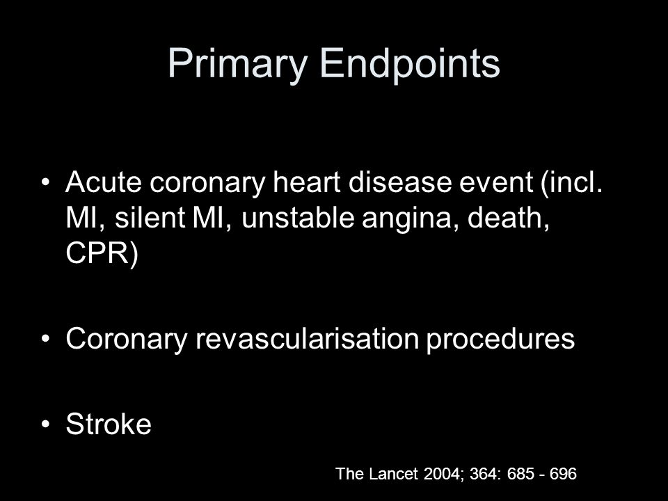 Primary Endpoints Acute coronary heart disease event (incl. MI, silent MI, unstable angina, death, CPR)