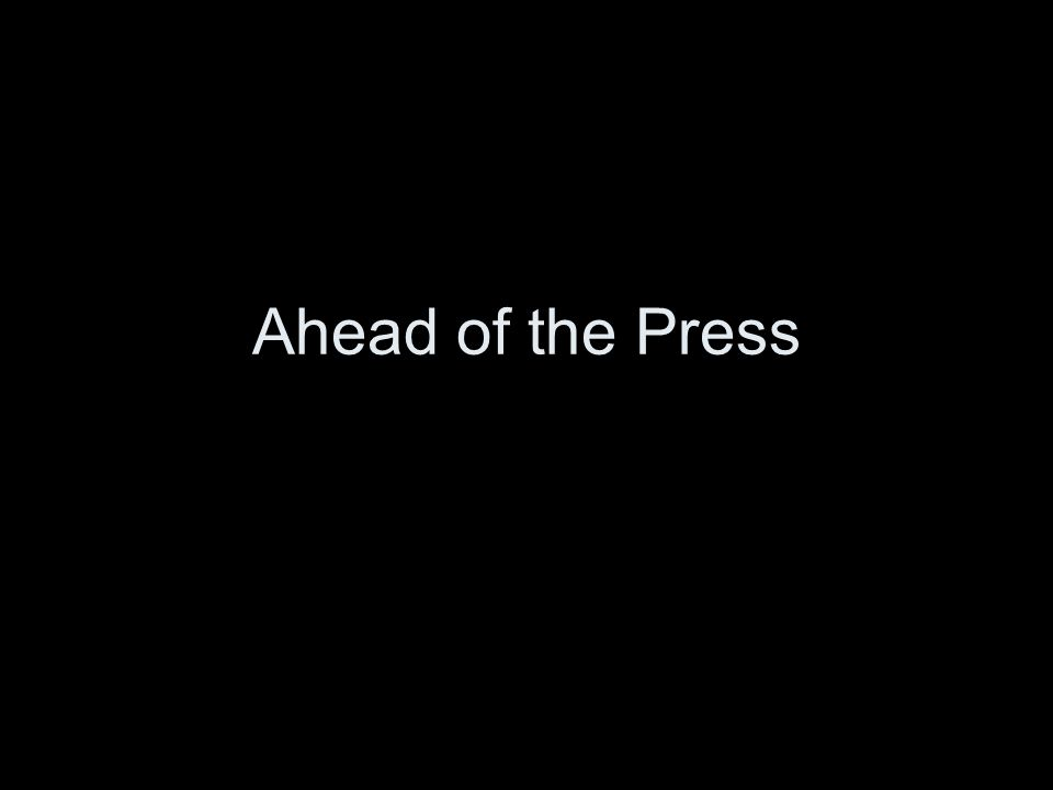 Ahead of the Press