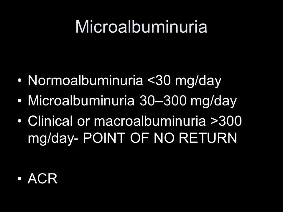 Microalbuminuria Normoalbuminuria <30 mg/day