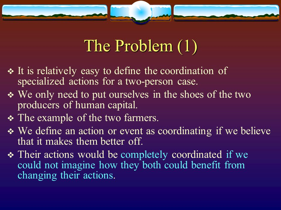 The Problem (1) It is relatively easy to define the coordination of specialized actions for a two-person case.