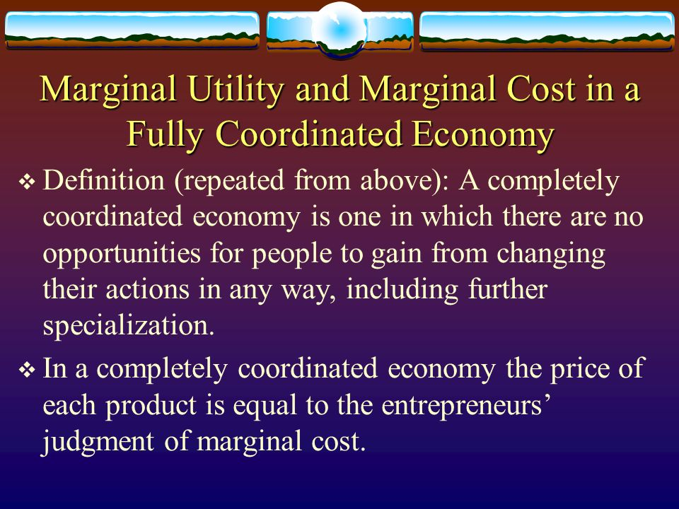 Marginal Utility and Marginal Cost in a Fully Coordinated Economy